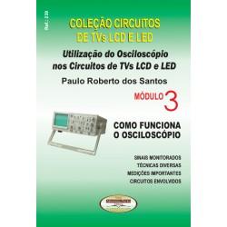 Coleção Circuitos de Proteção em Tvs LCD e LED. Utliiação do Osciloscópio nos Circuitos de TVs LCD e LED Vol.Vol.03